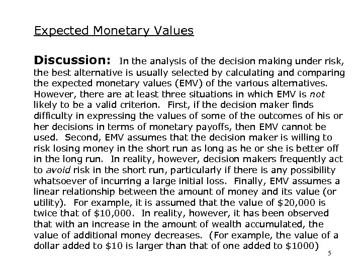 Expected Monetary Values Discussion: In the analysis of the decision making under risk, the