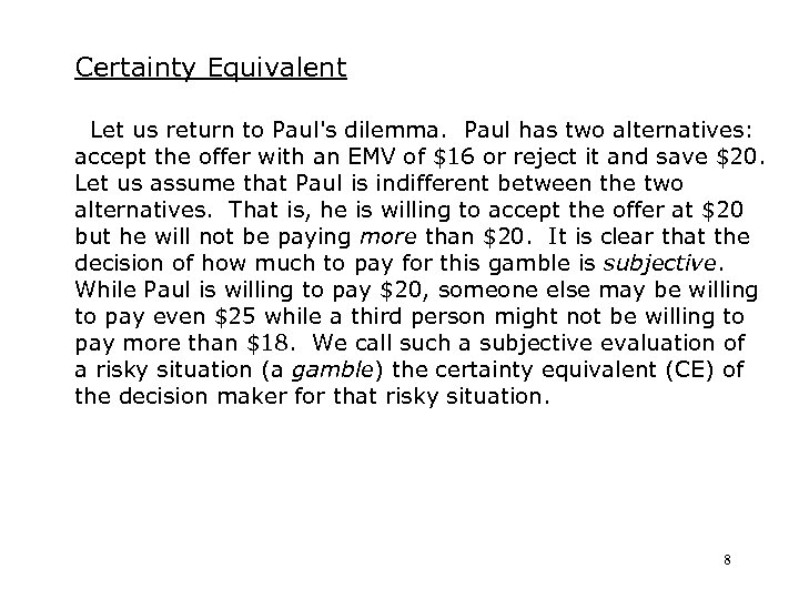 Certainty Equivalent Let us return to Paul's dilemma. Paul has two alternatives: accept the