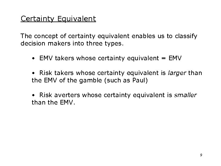 Certainty Equivalent The concept of certainty equivalent enables us to classify decision makers into