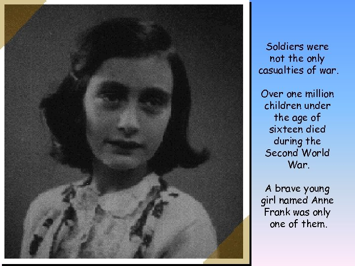 a biography of anne frank a german girl from wwii Biography, world war i, germany  - the metamorphosis of anne in the diary of anne frank a young girl,  as a german-born jew in hiding, anne will eventually fill.