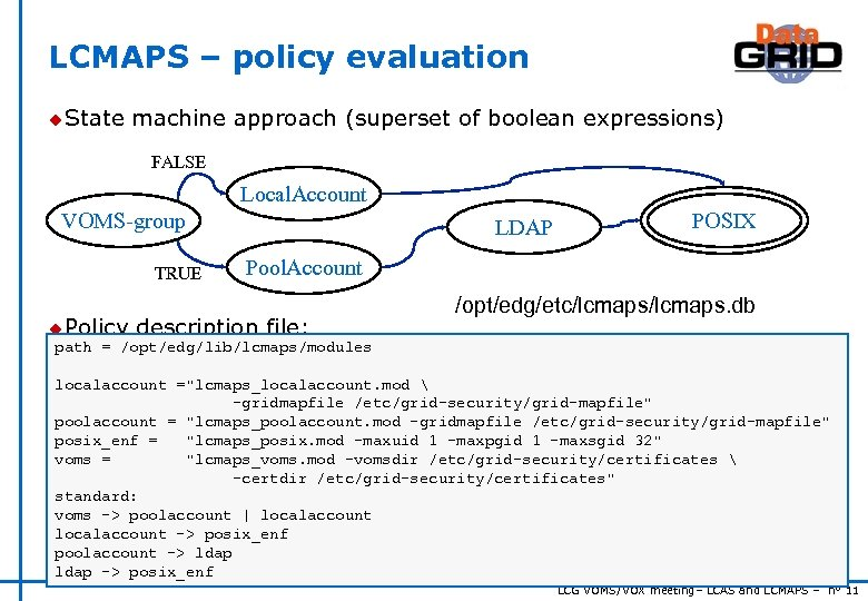 LCMAPS – policy evaluation u State machine approach (superset of boolean expressions) FALSE Local.