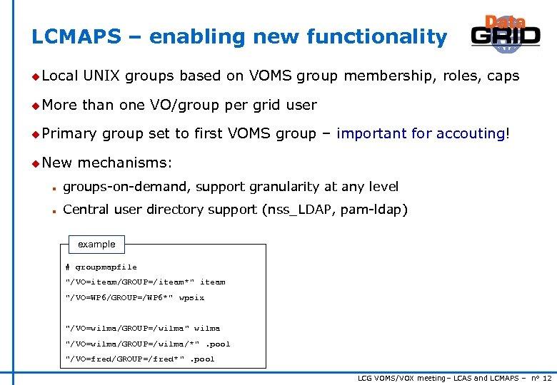LCMAPS – enabling new functionality u Local UNIX groups based on VOMS group membership,