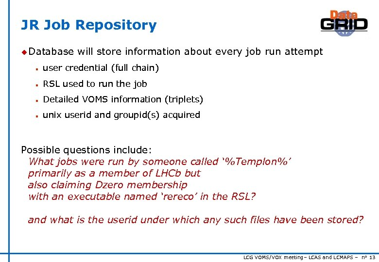 JR Job Repository u Database will store information about every job run attempt n