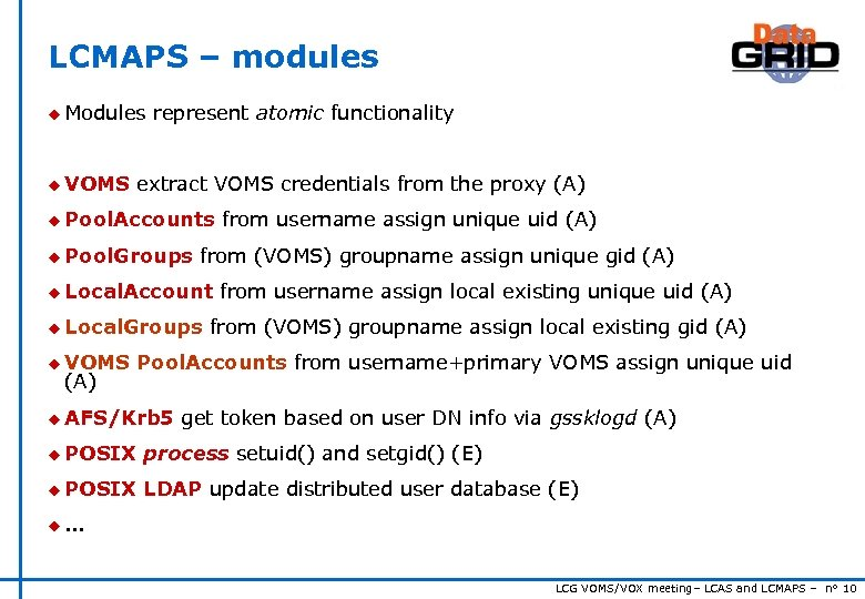 LCMAPS – modules u Modules u VOMS represent atomic functionality extract VOMS credentials from