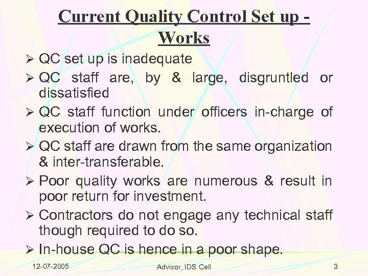 Current Quality Control Set up Works Ø QC set up is inadequate Ø QC