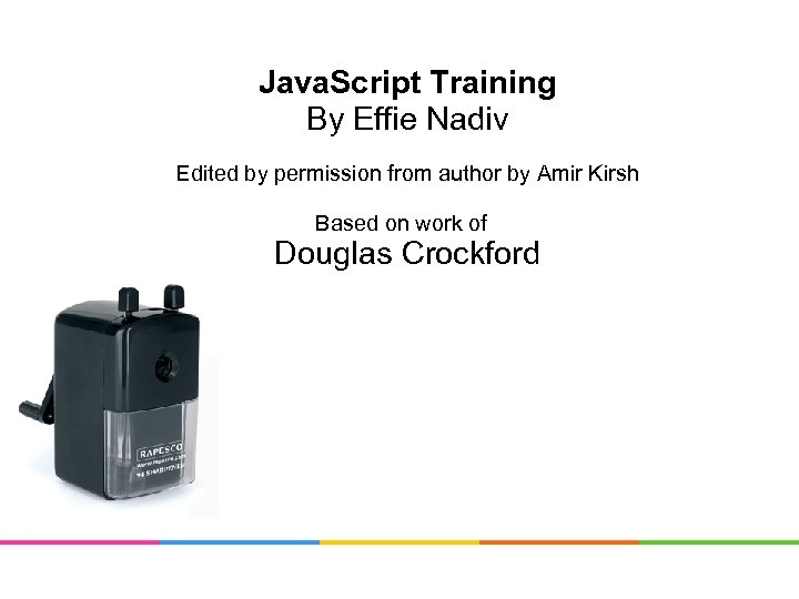 Java. Script Training By Effie Nadiv Edited by permission from author by Amir Kirsh