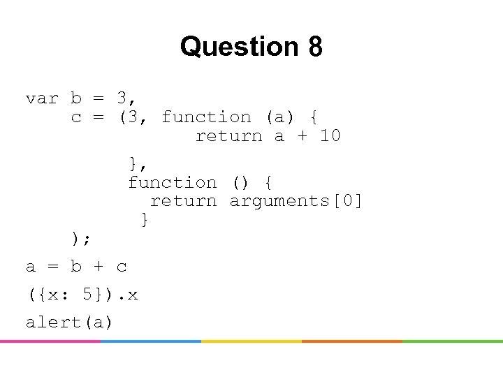 Question 8 var b = 3, c = (3, function (a) { return a