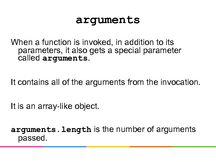 arguments When a function is invoked, in addition to its parameters, it also gets