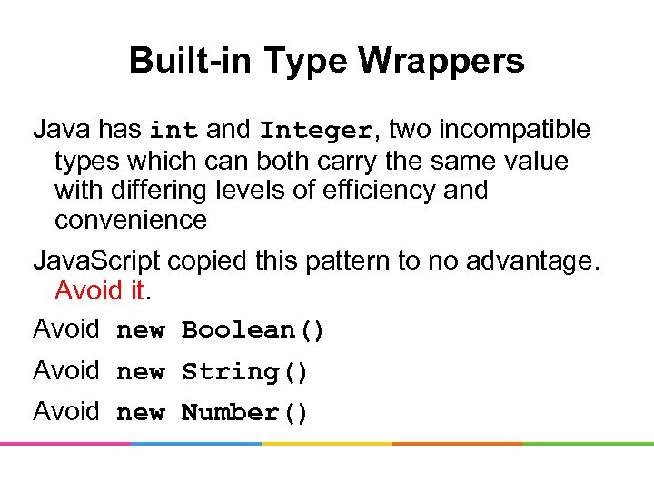 Built-in Type Wrappers Java has int and Integer, two incompatible types which can both