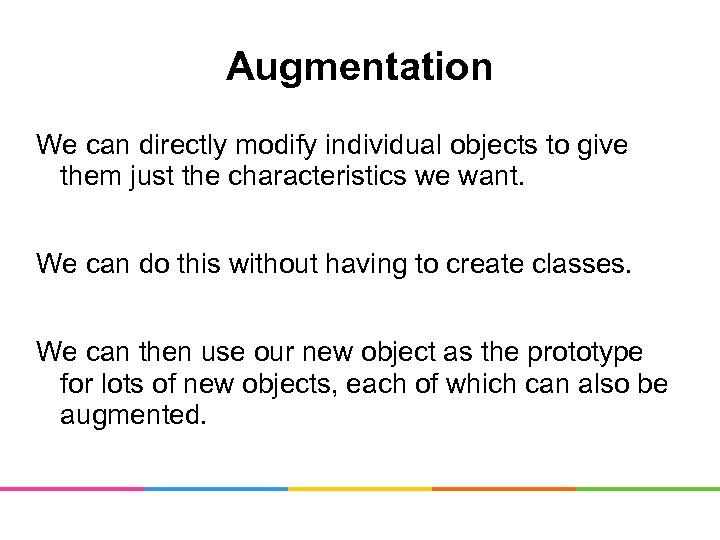 Augmentation We can directly modify individual objects to give them just the characteristics we