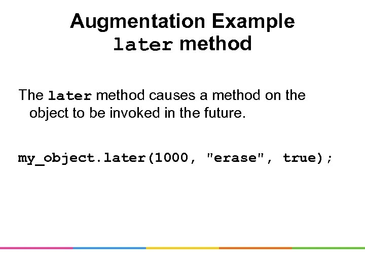 Augmentation Example later method The later method causes a method on the object to