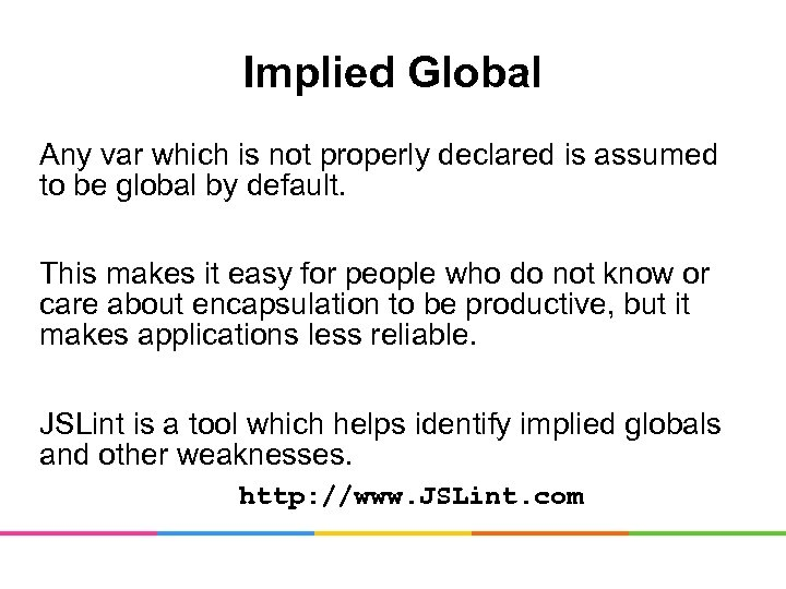 Implied Global Any var which is not properly declared is assumed to be global
