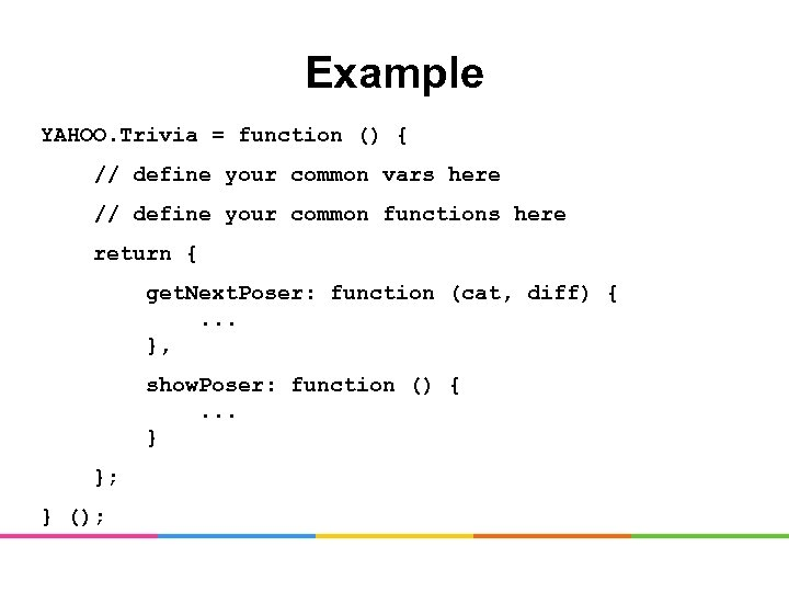 Example YAHOO. Trivia = function () { // define your common vars here //