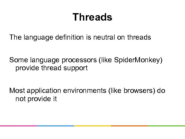 Threads The language definition is neutral on threads Some language processors (like Spider. Monkey)