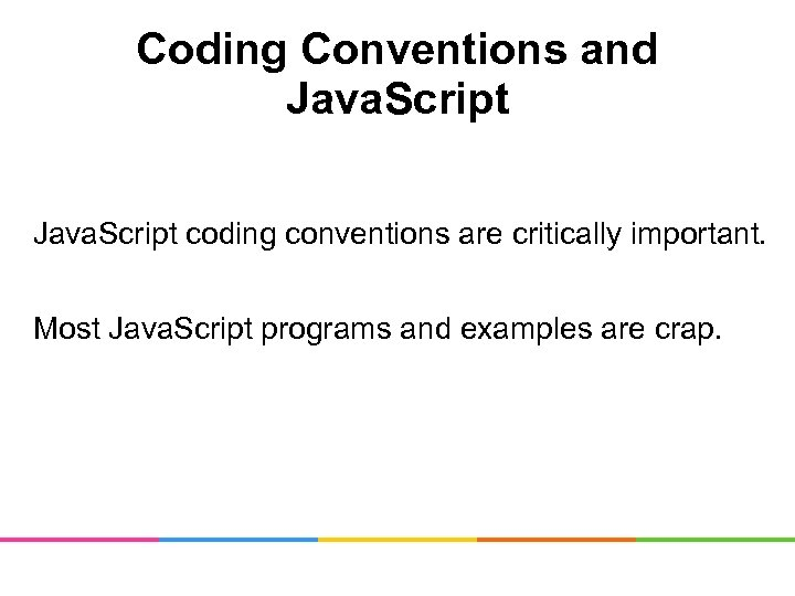 Coding Conventions and Java. Script coding conventions are critically important. Most Java. Script programs