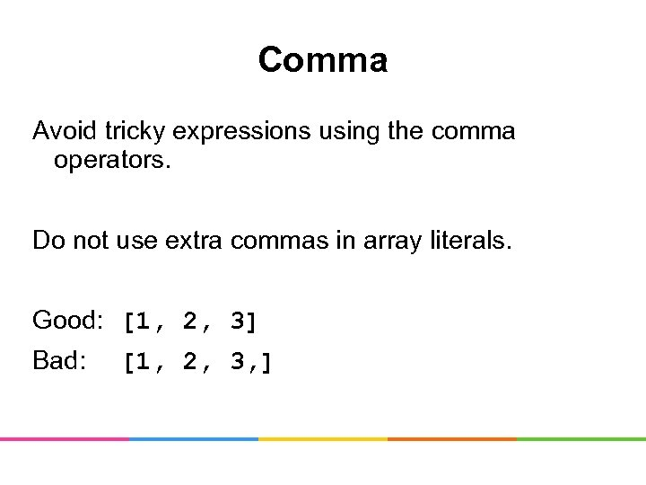 Comma Avoid tricky expressions using the comma operators. Do not use extra commas in