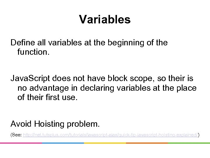 Variables Define all variables at the beginning of the function. Java. Script does not