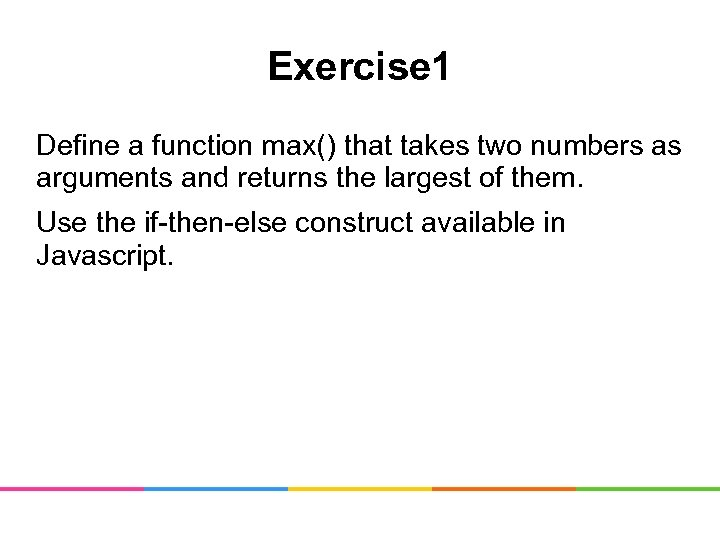 Exercise 1 Define a function max() that takes two numbers as arguments and returns