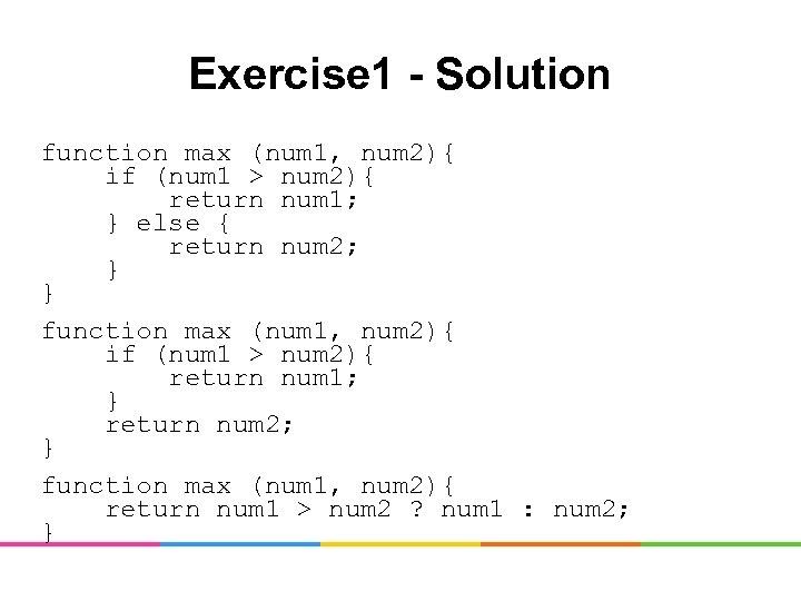 Exercise 1 - Solution function max (num 1, num 2){ if (num 1 >