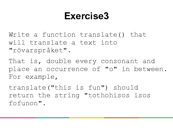 Exercise 3 Write a function translate() that will translate a text into