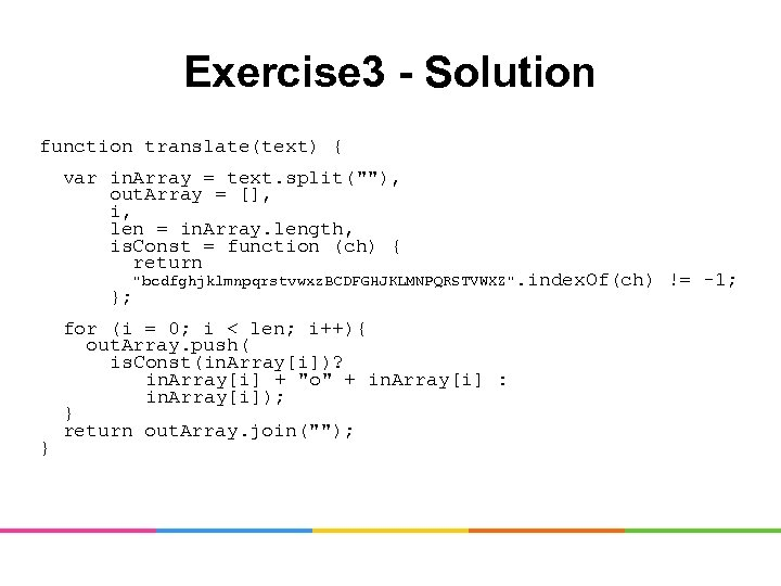 Exercise 3 - Solution function translate(text) { var in. Array = text. split(