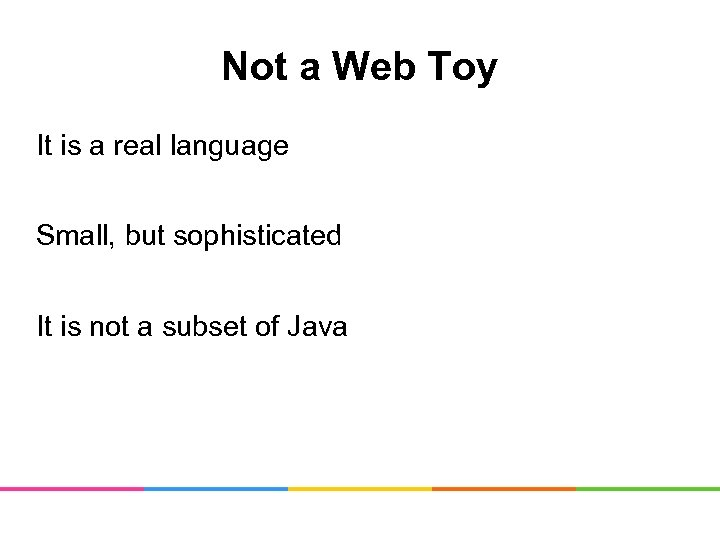 Not a Web Toy It is a real language Small, but sophisticated It is