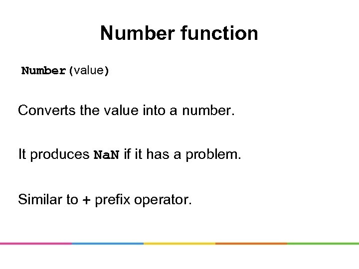 Number function Number(value) Converts the value into a number. It produces Na. N if