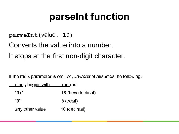 parse. Int function parse. Int(value, 10) Converts the value into a number. It stops