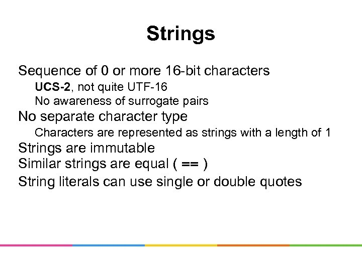 Strings Sequence of 0 or more 16 -bit characters UCS-2, not quite UTF-16 No