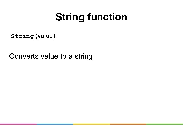String function String(value) Converts value to a string