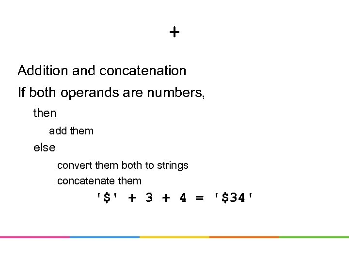+ Addition and concatenation If both operands are numbers, then add them else convert