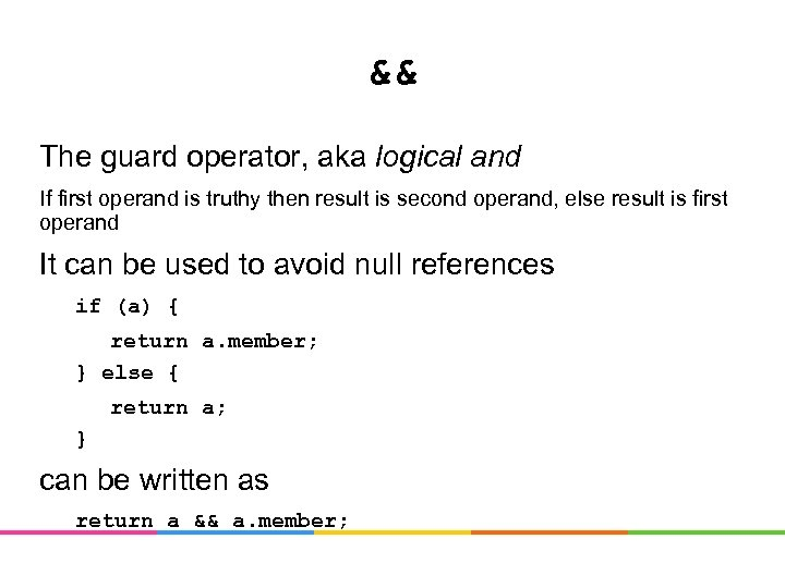 && The guard operator, aka logical and If first operand is truthy then result