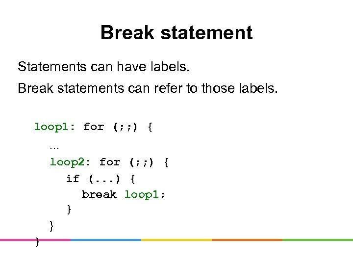 Break statement Statements can have labels. Break statements can refer to those labels. loop