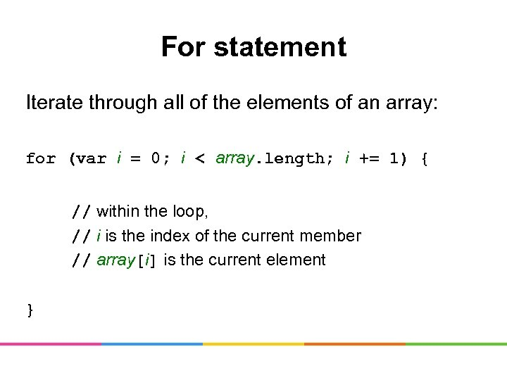 For statement Iterate through all of the elements of an array: for (var i