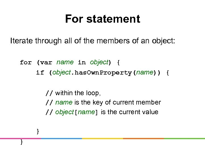 For statement Iterate through all of the members of an object: for (var name