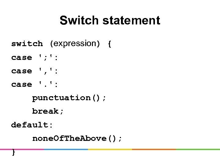 Switch statement switch (expression) { case '; ': case ', ': case '. ':