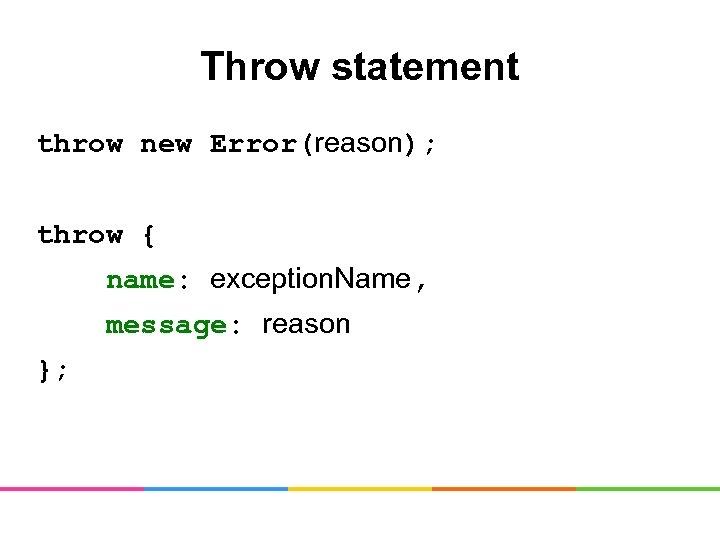 Throw statement throw new Error(reason); throw { name: exception. Name, message: reason };
