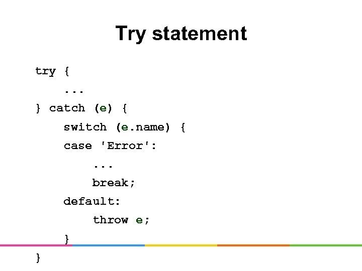 Try statement try { . . . } catch (e) { switch (e. name)