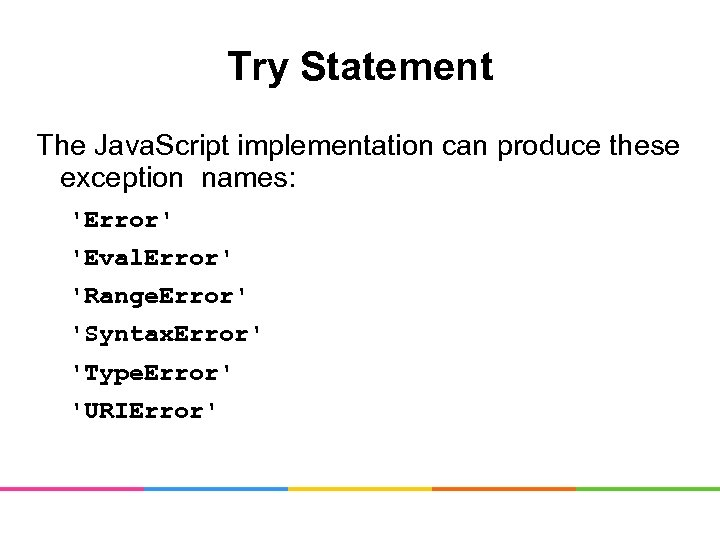 Try Statement The Java. Script implementation can produce these exception names: 'Error' 'Eval. Error'
