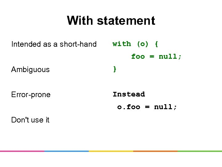 With statement Intended as a short-hand with (o) { foo = null; Ambiguous }
