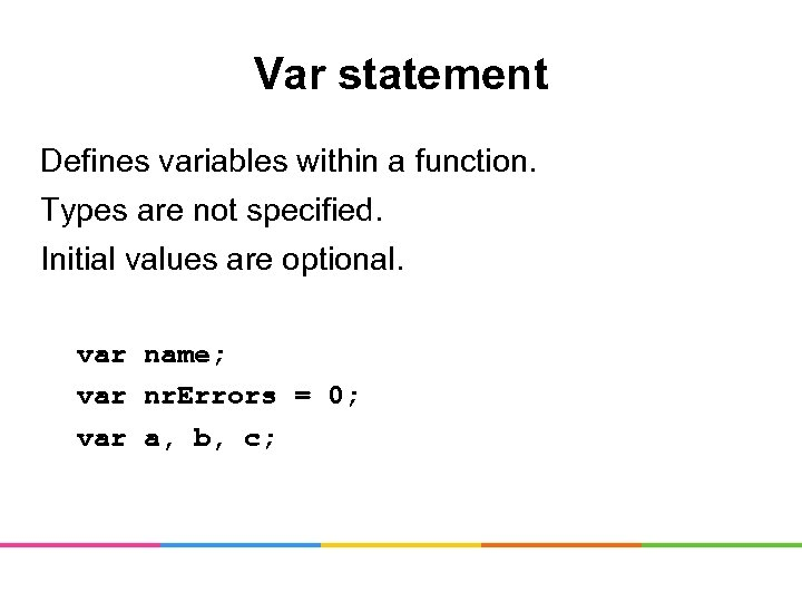 Var statement Defines variables within a function. Types are not specified. Initial values are