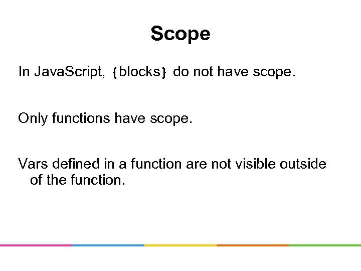 Scope In Java. Script, {blocks} do not have scope. Only functions have scope. Vars
