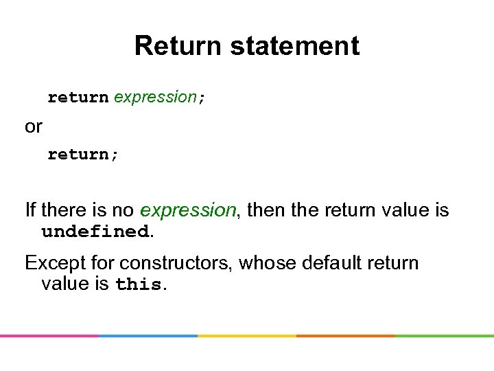 Return statement return expression; or return; If there is no expression, then the return