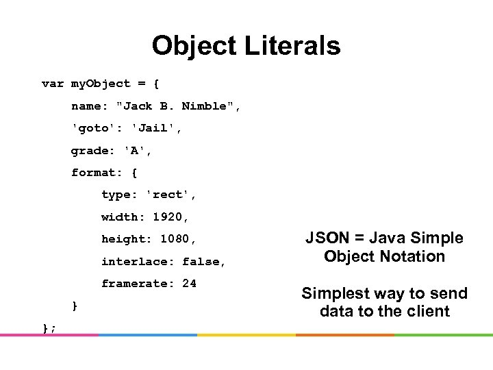 Object Literals var my. Object = { name: