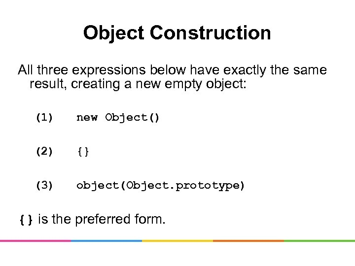 Object Construction All three expressions below have exactly the same result, creating a new