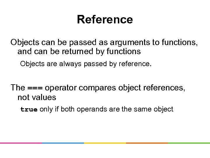 Reference Objects can be passed as arguments to functions, and can be returned by