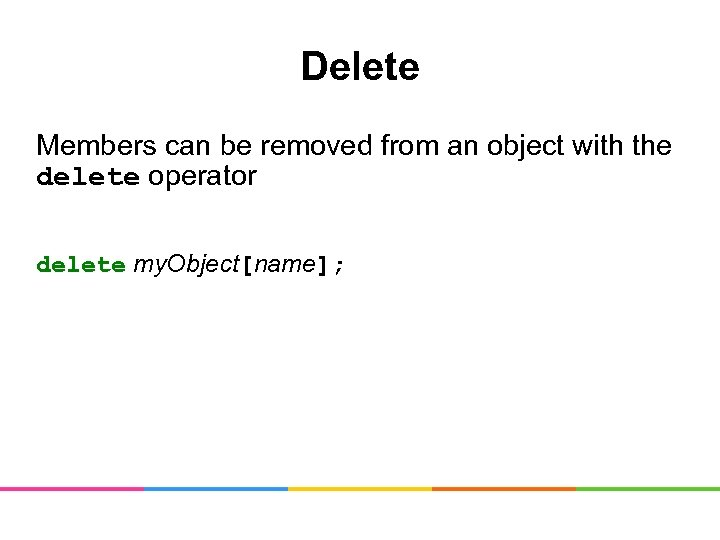 Delete Members can be removed from an object with the delete operator delete my.