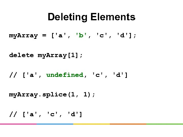 Deleting Elements my. Array = ['a', 'b', 'c', 'd']; delete my. Array[1]; // ['a',