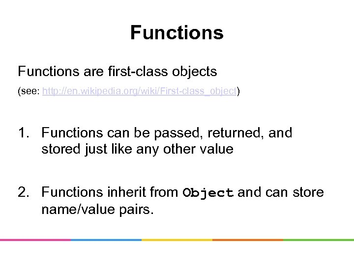 Functions are first-class objects (see: http: //en. wikipedia. org/wiki/First-class_object) 1. Functions can be passed,