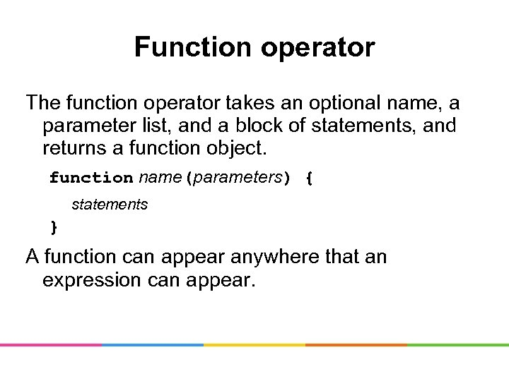Function operator The function operator takes an optional name, a parameter list, and a